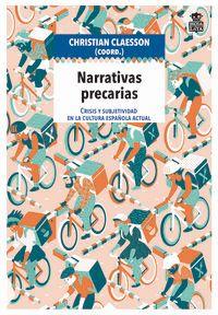 Narrativas Precarias - Crisis Y Subjetividad En La Cultura Española Actual - Christian Claesson