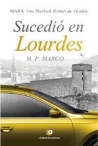Sucedió En Lourdes. Mara. Una Sherlock Holmes De 14 Años - Mª Pilar Marco Molina