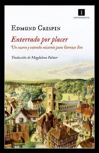 Enterrado Por Placer - Un Nuevo Y Extraño Misterio Para Gervase Fen - Edmund Crispin