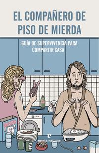 COMPAÑERO DE PISO DE MIERDA, EL - GUIA DE SUPERVIVENCIA PARA COMPARTIR CASA