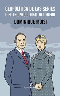 Geopolitica De Las Series - Dominique Moisi