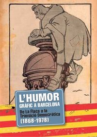 L'HUMOR GRAFIC A BARCELONA - DE LA FLACA A LA TRANSICIO DEMOCRATICA (1868-1978)