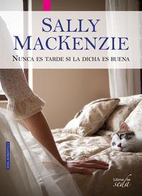 Nunca Es Tarde Si La Dicha Es Buena - Sally Mackenzie