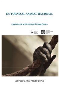 En Torno Al Animal Racional - Ensayos De Antropologia Biologica - Leopoldo Jose Prieto Lopez