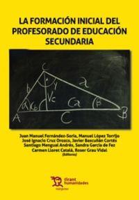La formacion inicial del profesorado de educacion secundaria - Juan Manuel Fernandez Soria / Manuel Lopez Torrijo / Jose Ignacio Cruz Orozco
