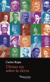 ultimo rey sobre la tierra - Carlos Rojas