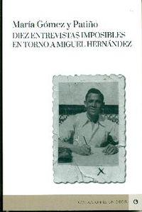 DIEZ ENTREVISTAS IMPOSIBLES EN TORNO A MIGUEL HERNANDEZ