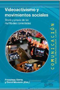 Videoactivismo Y Movimientos Sociales - Francisco Serra / David Montero