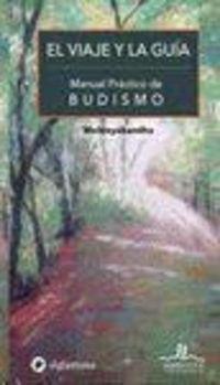 VIAJE Y LA GUIA, EL - MANUAL PRACTICO DE BUDISMO