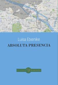 Absoluta Presencia - Luisa Etxenike