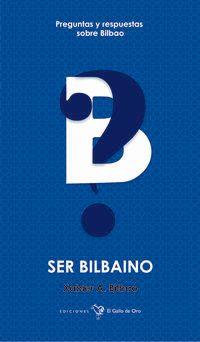 Ser Bilbaino - Preguntas Y Respuestas Sobre Bilbao - Xabier. A. Bilbao