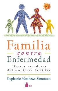 Familia Contra Enfermedad - Efectos Sanadores Del Ambiente Familiar - Stephanie Matthews-Simonton