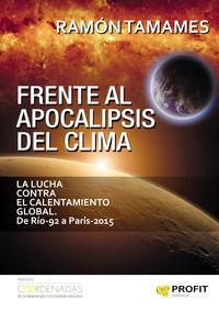 Frente Al Apocalipsis Del Clima - La Lucha Contra El Calentamiento Global. De Rio-92 A Paris-2016 - Ramon Tamames Gomez