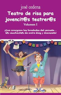 Teatro De Risa Para Jovencit@s Teatrer@s I - ¡que Se Conozcan Las Bondades Del Sainete. .. L@s Muchach@s De Entre Diez Y Diecisiete! - Jose Cedena Sanchez-Cabezudo