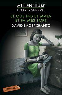 Millennium 4 - El Que No Et Mata Et Fa Mes Fort - David Lagercrantz