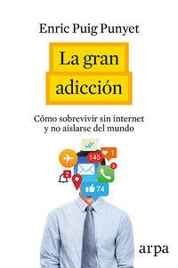 Gran Adiccion, La - Como Sobrevivir Sin Internet Y No Aislarse Del Mundo - Enric Puig Punyet
