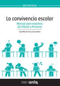 convivencia escolar, la - manual para maestros de infantil y primaria - Jose Maria Ariso Salgado / Eva Solera Hernandez