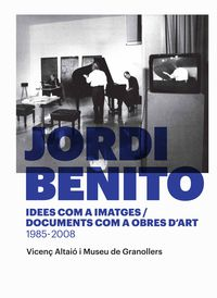 JORDI BENITO - IDEES COM A IMATGES / DOCUMENTS COM A OBRES D'ART 1985 - 2008