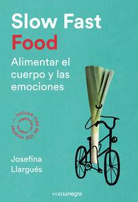 Slow Fast Food - Alimentar El Cuerpo Y Las Emociones - Josefina Llargues Truyols
