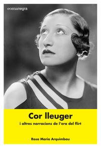 Cor Lleuger - I Altres Narracions De L'era Del Flirt - Rosa Maria Arquimbau