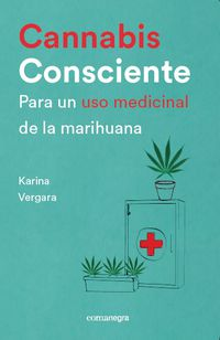 CANNABIS CONSCIENTE - PARA UN USO MEDICINAL DE LA MARIHUANA
