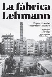 FABRICA LEHMANN, LA - UN PULMO CREATIU A L'ESQUERRA DE L'EIXAMPLE