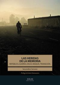 Heridas De La Memoria, Las - Republica, Guerra, Exilio, Maquis, Transicion - Secundino Serrano Fernandez