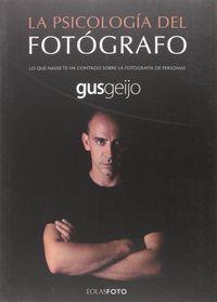 Psicologia Del Fotografo, La - Lo Que Nadie Te Ha Contado Sobre La Fotografia De Personas - Gus Geijo Alonso