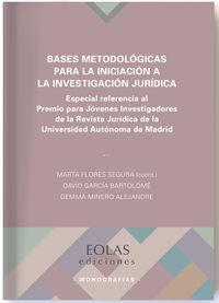 Bases Metodologicas Para La Iniciacion De La Investigacion Juridica - David Garcia Bartolome / Gemma Minero Alejandre
