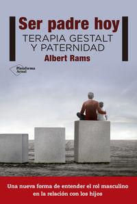 Ser Padre Hoy - Terapia Gestalt Y Paternidad - Albert Rams Ferrus