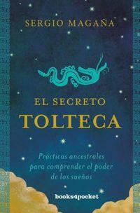 SECRETO TOLTECA, EL - PRACTICAS ANCESTRALES PARA COMPRENDER EL PODER DE LOS SUEÑOS