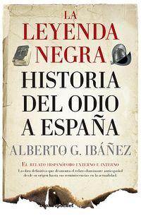LEYENDA NEGRA, LA - HISTORIA DEL ODIO A ESPAÑA