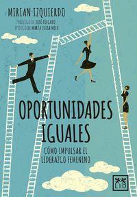 Oportunidades Iguales - Como Impulsar El Liderazgo Femenino - Mirian Izquierdo