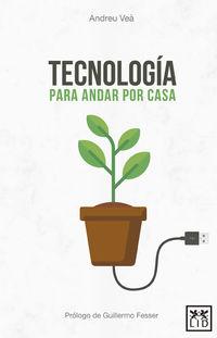 Tecnologia Para Andar Por Casa - Andreu Vea Baro