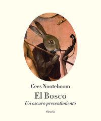 Bosco, El - Un Oscuro Presentimiento - Cees Nooteboom