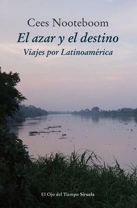 azar y el destino, el - viajes por latinoamerica - Cees Nooteboom