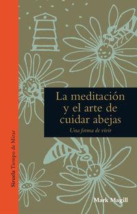 Meditacion Y El Arte De Cuidar Abejas, La - Una Forma De Vivir - Mark Magill