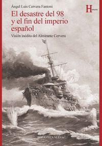 El desastre del 98 y el fin del imperio español - Angel Luis Cervera Fantoni