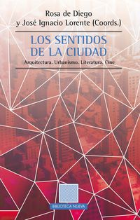 Sentidos De La Ciudad, Los - Arquitectura. Urbanismo. Literatura. Cine - Jose Ignacio Lorente (ed. ) / Rosa De Diego (ed. )