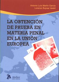 La obtencion de prueba en materia penal en la union europea - Antonio Luis Martin Garcia / Lorenzo Bujosa Vadell