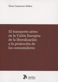 TRANSPORTE AEREO EN LA UNION EUROPEA - DE LA LIBERALIZACION A LA PROTECCION DE LOS CONSUMIDORES