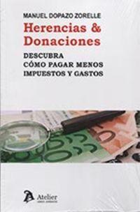 Herencias & Donaciones - Descubra Como Pagar Menos Impuestos Y Gastos - Manuel Dopazo Zorelle