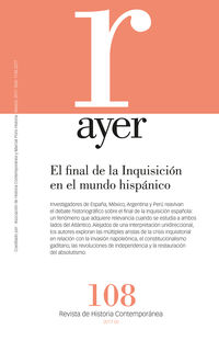 Revista Ayer 108 - El Final De La Inquisicion En El Mundo Hispanico: Paralelismos, Discrepancias, Convergencias - Gabriel Torres Puga
