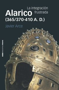 Alarico (365 / 370-410 A. D. ) - La Integracion Frustrada - Javier Arce Martinez