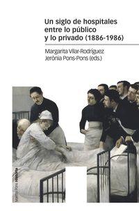 SIGLO DE HOSPITALES ENTRE LO PUBLICO Y LO PRIVADO, UN (1886-1986)