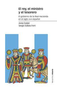 Rey, El Ministro Y El Tesorero, El - El Gobierno De La Real Hacienda En El Siglo Xviii Español - Anne Dubet / Sergio Solbes Ferri