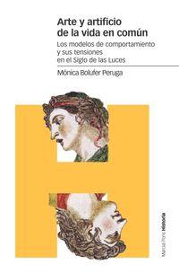 Arte Y Artificio De La Vida En Comun - Los Modelos De Comportamiento Y Sus Tensiones En El Siglo De Las Luces - Monica Bolufer Peruga