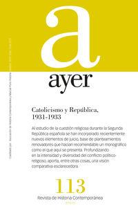 Revista Ayer 113 - Catolicismo Y Republica (1931-1933) - Aa. Vv.