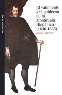 Valimiento Y El Gobierno De La Monarquia Hispanica, El - (1640- 1665) - Alistair Malcolm