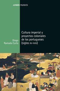 CULTURA IMPERIAL Y PROYECTOS COLONIALES DE LOS PORTUGUESES - SIGLOS (XV-XVIII)